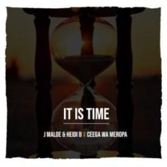 J Maloe - It Is Time  ft. Heidi B % Ceega Wa Meropa